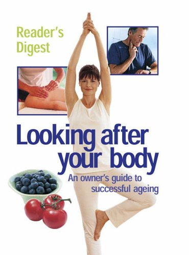 Looking After Your Body: Owners Guide to Successful Ageing (Readers Digest) By Reader's Digest