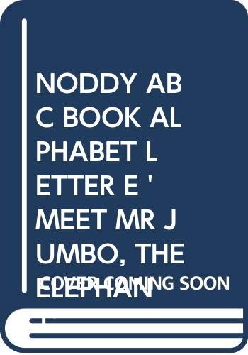 NODDY ABC BOOK ALPHABET LETTER E 'MEET MR JUMBO, THE ELEPHANT' By ENID BLYTON