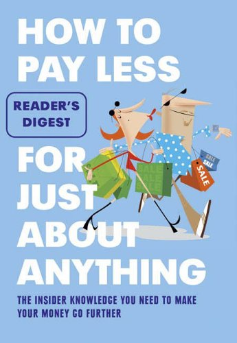How to Pay Less for Just About Anything By Reader's Digest