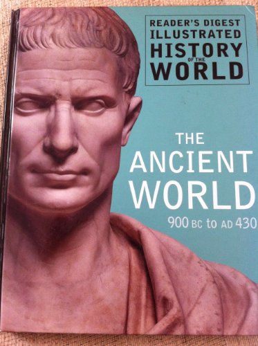 The Ancient World 900 BC to AD 430 (Reader's Digest Illustrated History of the World)
