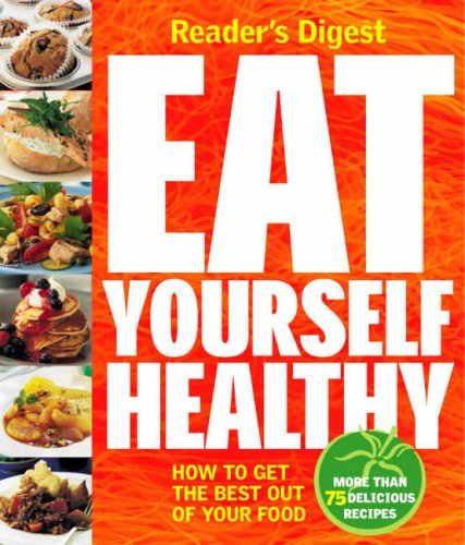 Eat Yourself Healthy: How to Get the Best Out of Your Food by Reader's Digest