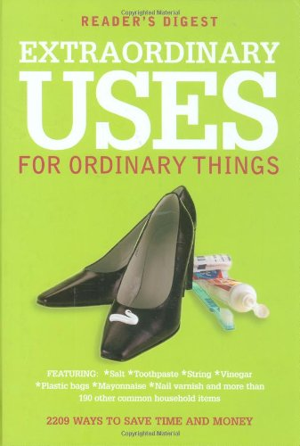 Extraordinary Uses for Ordinary Things: 2, 209 Ways to Save Money and Time (Readers Digest)