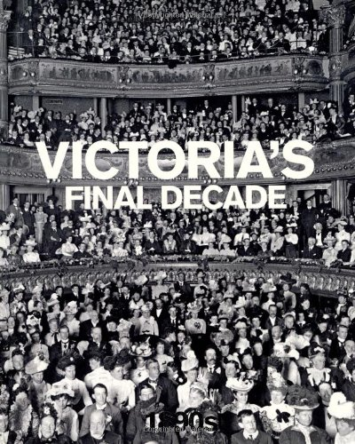 Victoria's Final Decade: 1890's by Jeremy Harwood
