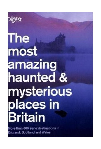 The Most Haunted and Mysterious Places in Britain By Reader's Digest