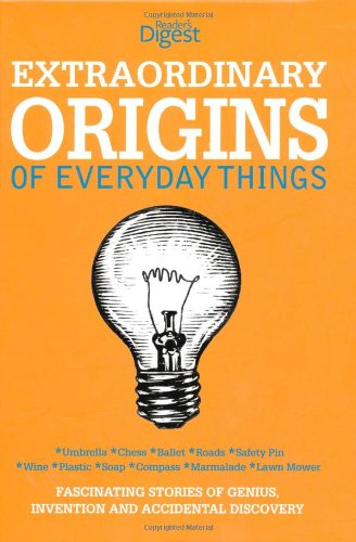 Extraordinary Origins of Everyday Things By Reader's Digest