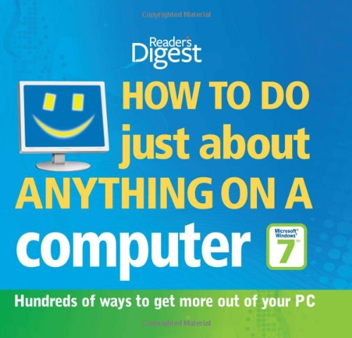 """How to Do Just About Anything on a Computer """"Microsoft Windows 7"""": Hundreds of Ways to Get More Out of Your PC by Reader's Digest"""