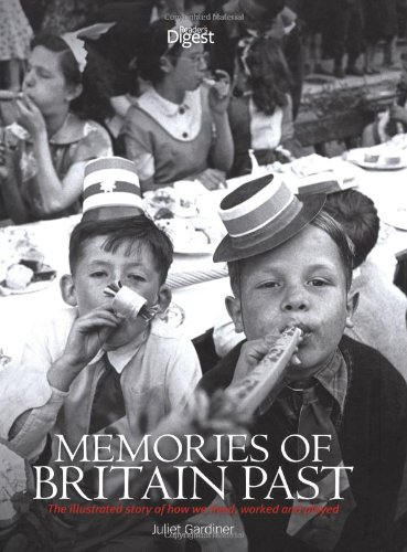 Memories of Britain Past: the Illustrated Story of How We Lived, Worked and Played By Juliet Gardiner