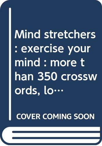Mind stretchers : exercise your mind : more than 350 crosswords, logic puzzles, wordsearches, codewords and brainteasers.