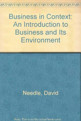 Business in Context: An Introduction to Business and Its Environment (Business in Context Series) By David Needle