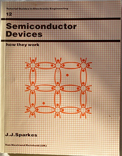 SPARKES SEMICONDUCTOR DEVICES: How They Work (Tutorial Guides in Electronic Engineering Series: No. 12) By J. J. Sparkes