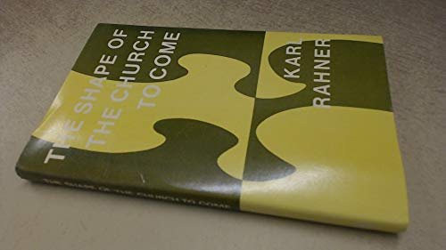 Shape of the Church to Come By Karl Rahner
