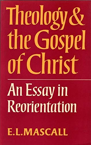 Theology and the Gospel of Christ By Eric Lionel Mascall