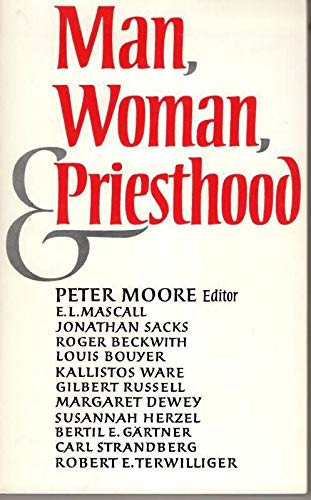Man, Woman and Priesthood By Edited by Peter Moore