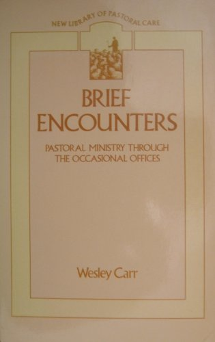 Brief Encounters: Pastoral Ministry Through the Occasional Offices (New Library of Pastoral Care) By Wesley Carr