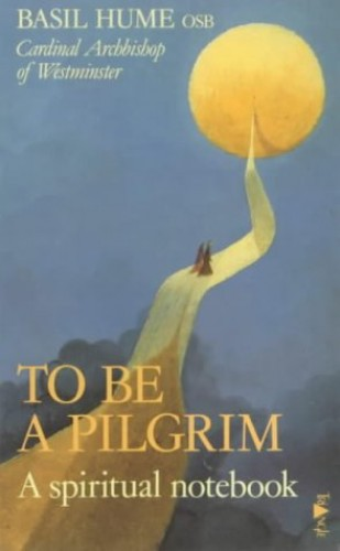 To be a Pilgrim By Basil Hume