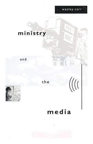 Ministry and the Media By Wesley Carr