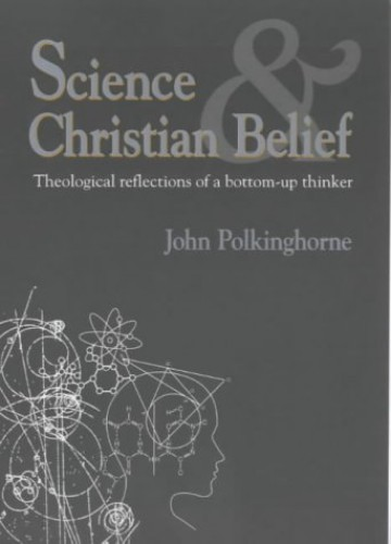 Science and Christian Belief By J. C. Polkinghorne