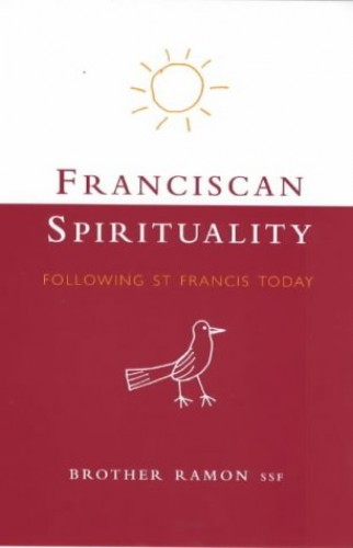 Franciscan Spirituality By Brother Ramon