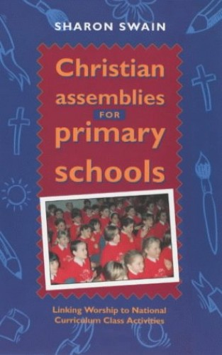 Christian Assemblies for Primary Schools By Sharon J. Swain