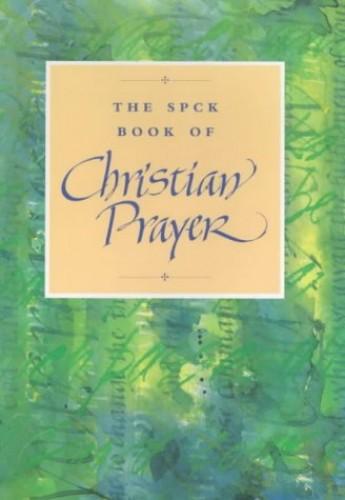 The SPCK Book of Christian Prayer By SPCK