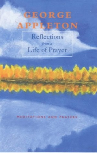 Reflections from a Life of Prayer By George Appleton