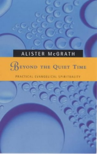 Beyond the Quiet Time By Alister E. McGrath
