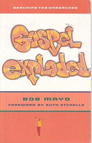 Gospel Exploded: Reaching the Unreached by Bob Mayo