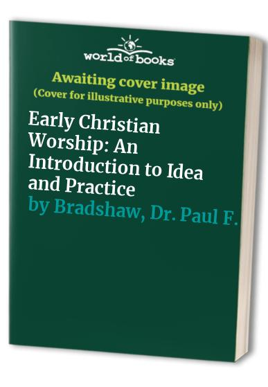 Early Christian Worship By Dr. Paul F. Bradshaw