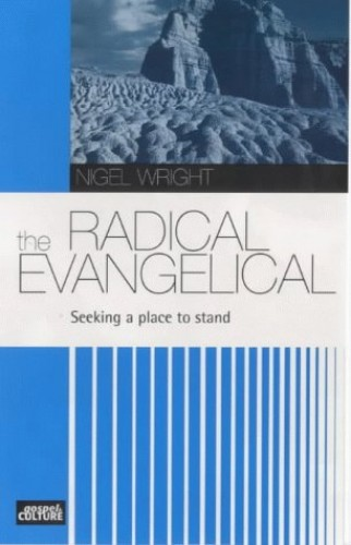 The Radical Evangelical By Nigel Wright