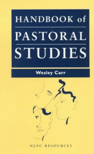 Handbook of Pastoral Studies: New Library of Pastoral Care By Wesley Carr