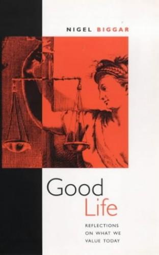 Good Life By Nigel Biggar