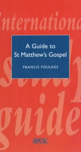 A Guide to Matthew's Gospel By Francis Foulkes