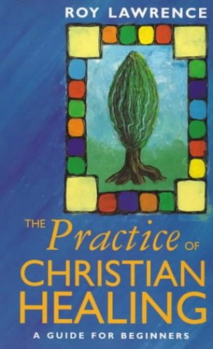 The Practice of Christian Healing By Roy Lawrence