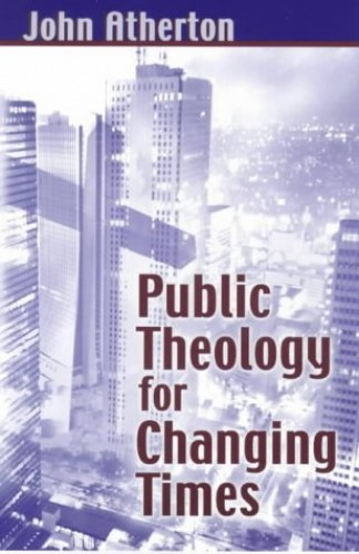 Public Theology for Changing Times By John Atherton