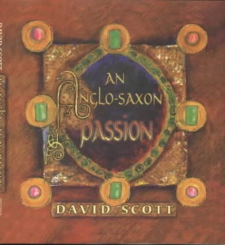 An Anglo-Saxon Passion By David Scott