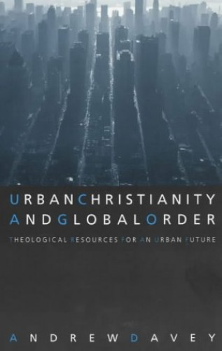 Urban Christianity and Global Order By Andrew Davey