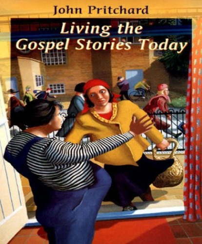Living the Gospel Stories Today By John Pritchard