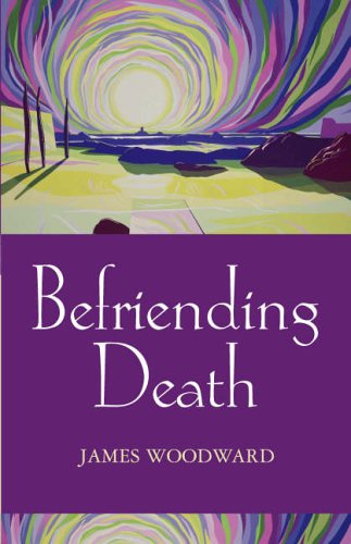Befriending Death, Facing Loss By James Woodward