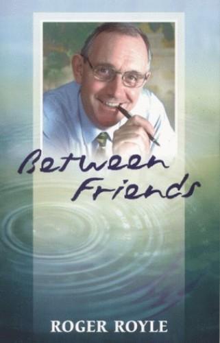 Between Friends By Roger Royle