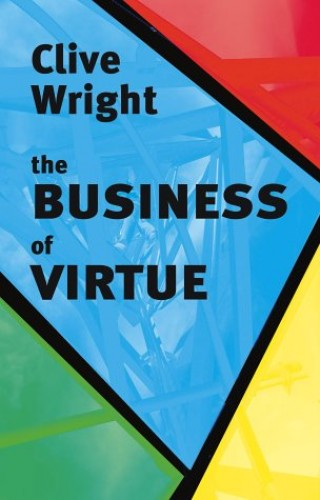 The Business of Virtue By Clive Wright
