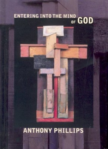 Entering into the Mind of God By Anthony Phillips