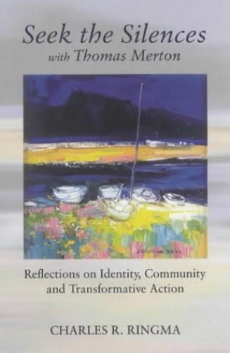 Seek the Silences with Thomas Merton By Charles R. Ringma