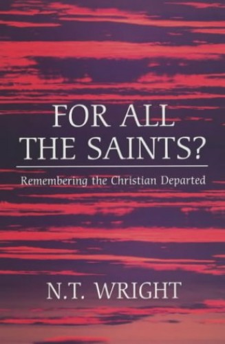 For All the Saints? By Tom Wright