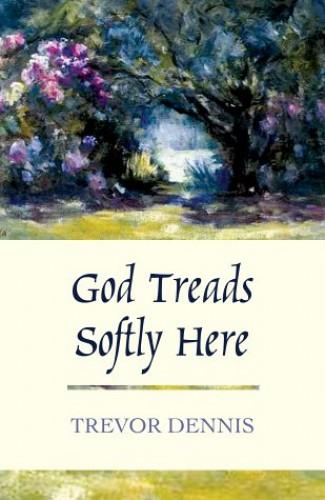 God Treads Softly Here By Trevor Dennis