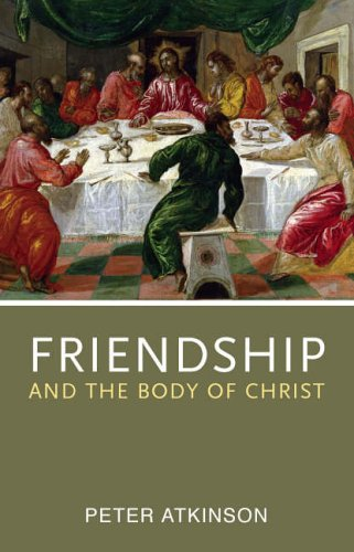 Friendship and the Body of Christ By Peter Atkinson