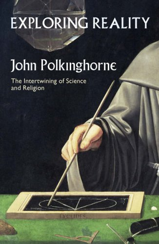 Exploring Reality By J. C. Polkinghorne
