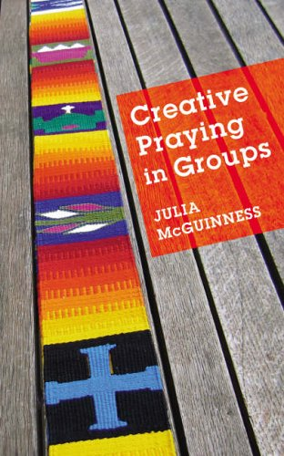 Creative Praying in Groups By Julia McGuinness