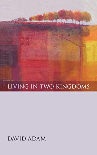 Living in Two Kingdoms By David Adam
