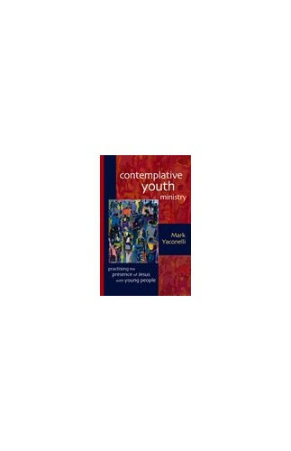 Contemplative Youth Ministry By Mark Yaconelli