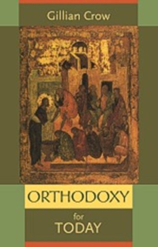 Orthodoxy for Today By Gillian Crow